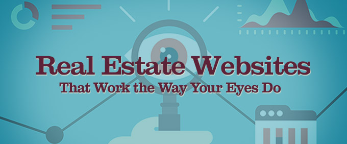 Image for Real Estate Websites That Work the Way Your Eyes Do