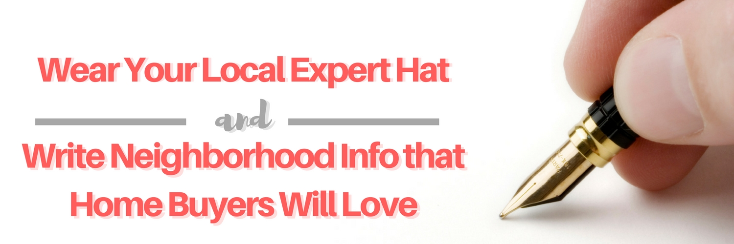 Wear Your Local Expert Hat and Write Neighborhood Info that Home Buyers Will Love