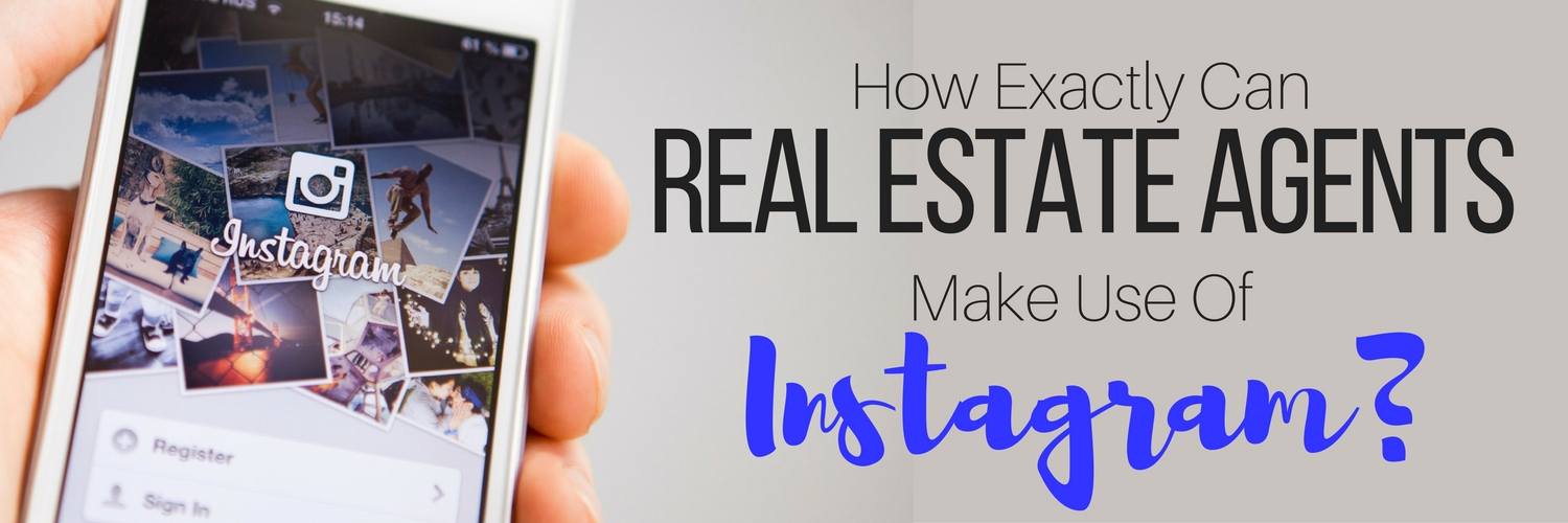 How Exactly Can Real Estate Agents Make Use of Instagram?