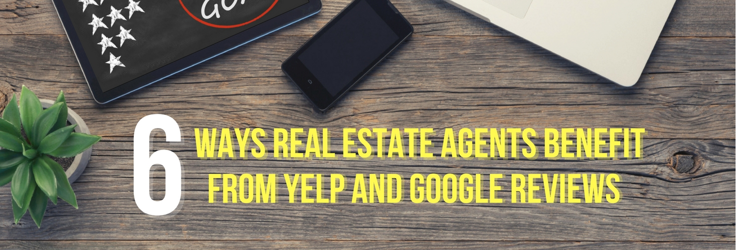 6 Ways Real Estate Agents Benefit from Yelp and Google Reviews