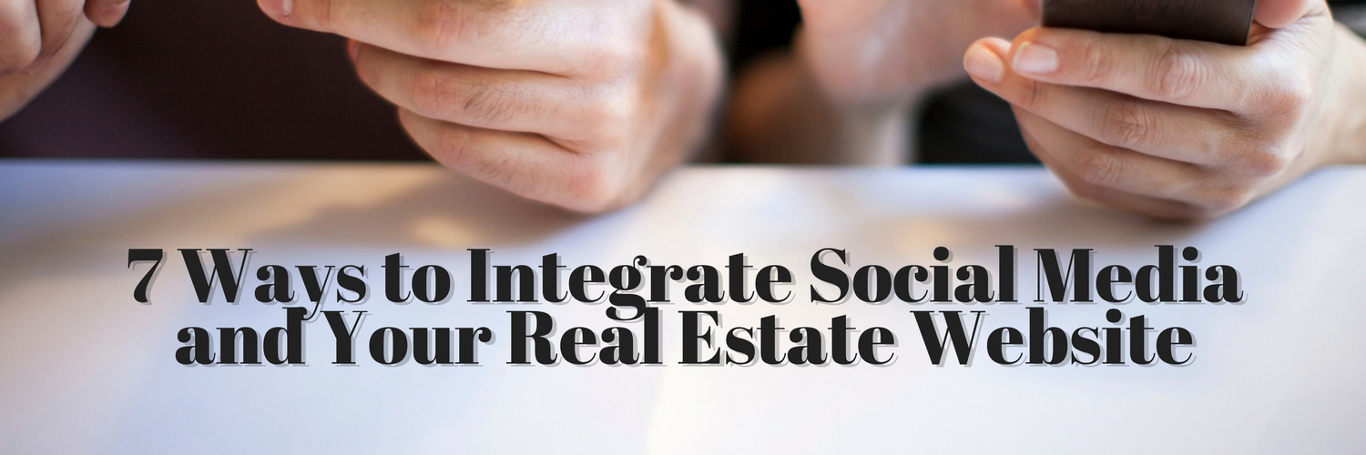 7 Ways to Integrate Social Media and Your Real Estate Website