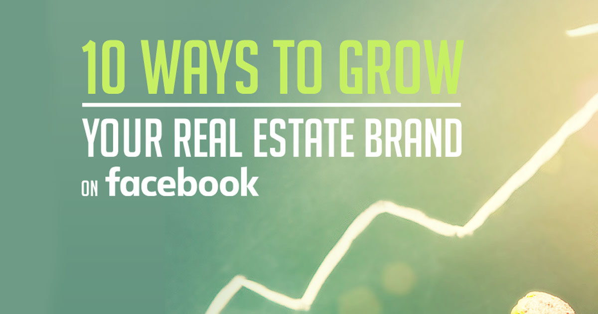 015d2d4488 10 Ways to Grow Your Real Estate Brand on Facebook