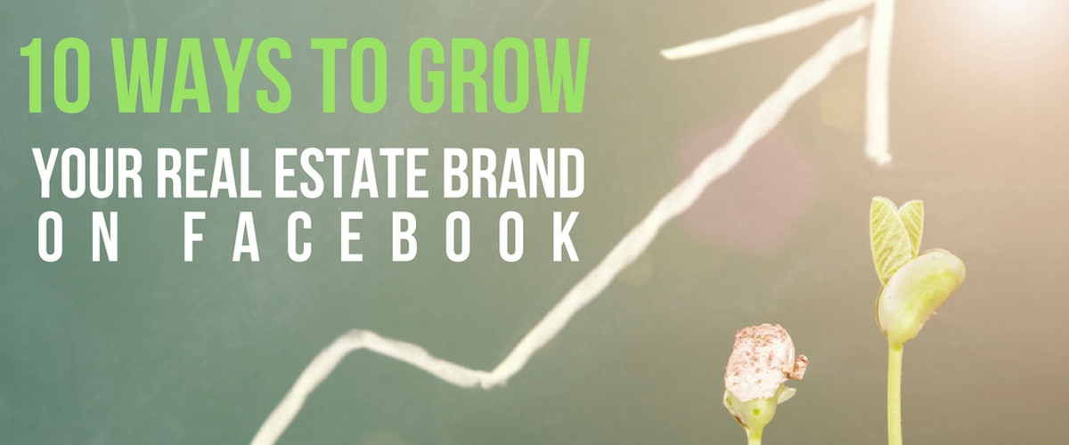 10 Ways to Grow Your Real Estate Brand on Facebook
