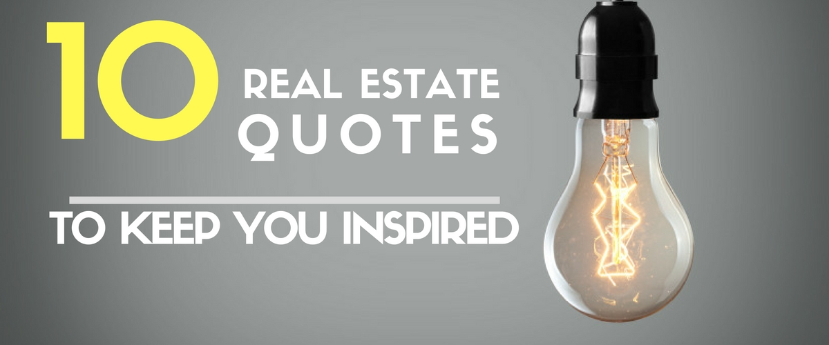 10 Real Estate Quotes to Keep You Inspired