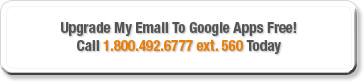 Upgrade My Email To G Suite! Call 1.800.492.6777 ext. 560 Today