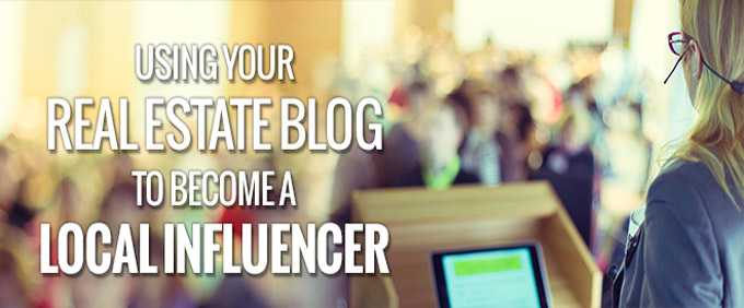 Image for 5 Tips for ​Using Your Real Estate Blog to Become a Local Influencer