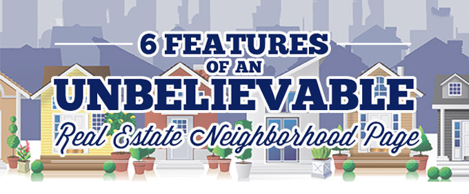 Image for 6 Features of an Unbelievable Real Estate Neighborhood Page