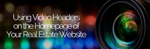Using Video Headers on the Homepage of Your Real Estate Website