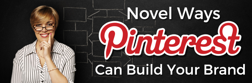 Novel ways Pinterest can build your brand