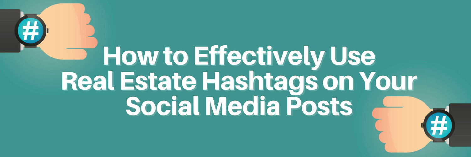 How to Effectively Use Real Estate Hashtags on Your Social Media Posts